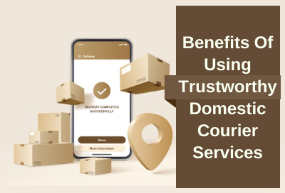 5 Advantages of Using Reliable Domestic Courier Services