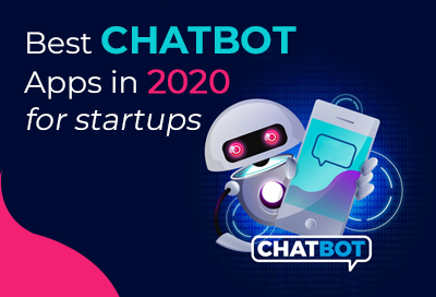 Top 10 AI Chatbot Apps In 2020 For Startups