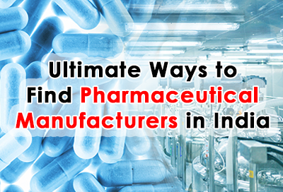 5 Best Ways to Find Pharmaceutical Manufacturers in India