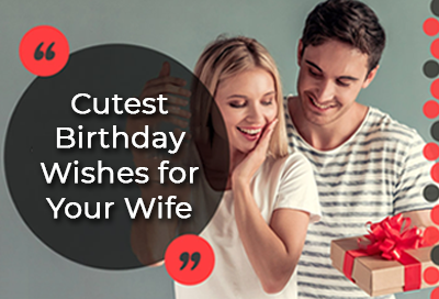 Cutest Birthday Wishes for Your Wife