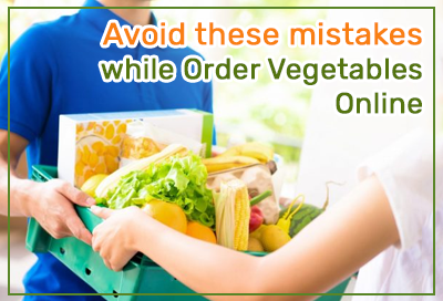 Avoid These 5 Mistakes While Order Vegetables Online