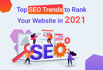 11 SEO Trends To Higher Google Rankings In 2021