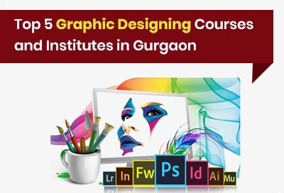 Top 5 graphic designing courses and institutes in Gurgaon