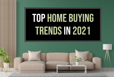 7 Top Trends That Home Buyers Should Know In 2021