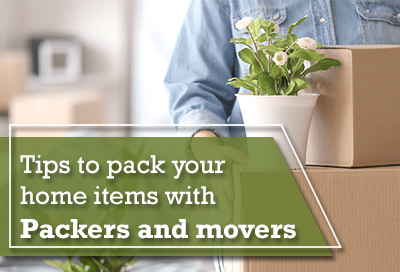 Vital Steps To Pack Your Home Items With Packers And Movers