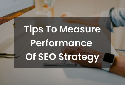 10 Ways To Measure Performance Of Your SEO Strategy