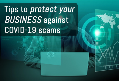 9 Ways To Protect Your Business From COVID 19 Scams