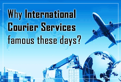 5 Reasons Why International Courier Services Famous These Days