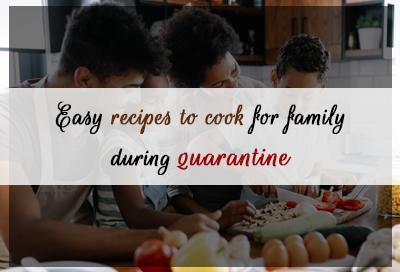 7 Easy Recipes To Cook For Family During Coronavirus Quarantine