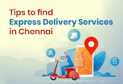 Top 10 Tips To Choose Express Delivery Services In Chennai