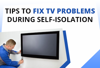7 Important Tips To Fix TV Problems During Quarantine